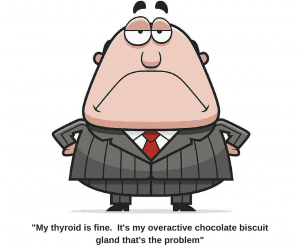 Cartoon image of grumpy man with caption: My thyroid is fine. it's my overactive chocolate biscuit gland that's the problem_